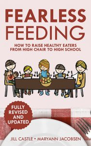Fearless Feeding: How to Raise Health Eaters from High Chair to High School By Jill Castle