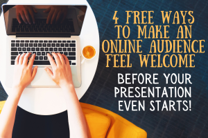 4 Free Ways to Make An Online Audience Feel Welcome Before Your Presentation Even Starts!