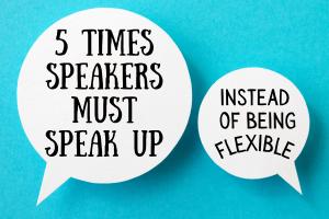 5 Times Speakers Must Speak Up Instead of Being Flexible