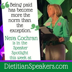 Dietitian Speaker Neva Cochran says Being paid has become more the norm than the exception.