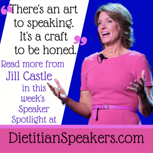 Dietitian Speaker Jill Castle says There's an Art to Speaking. It's a craft to be honed.