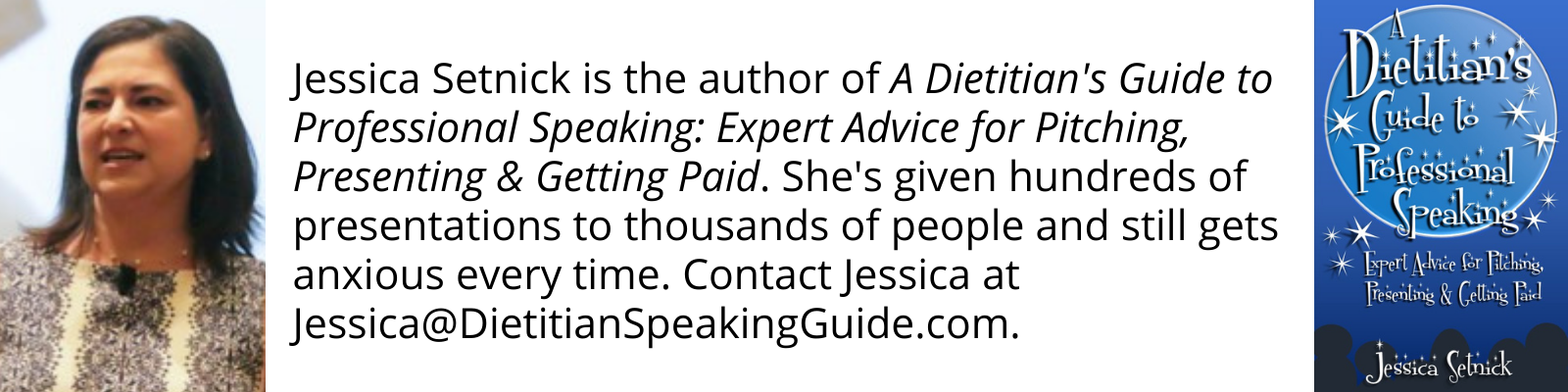 Jessica Setnick is the author of A Dietitian's Guide to Professional Speaking: Expert Advice for Pitching, Presenting & Getting Paid. She's presented hundreds of times to thousands of people and still gets nervous every time.