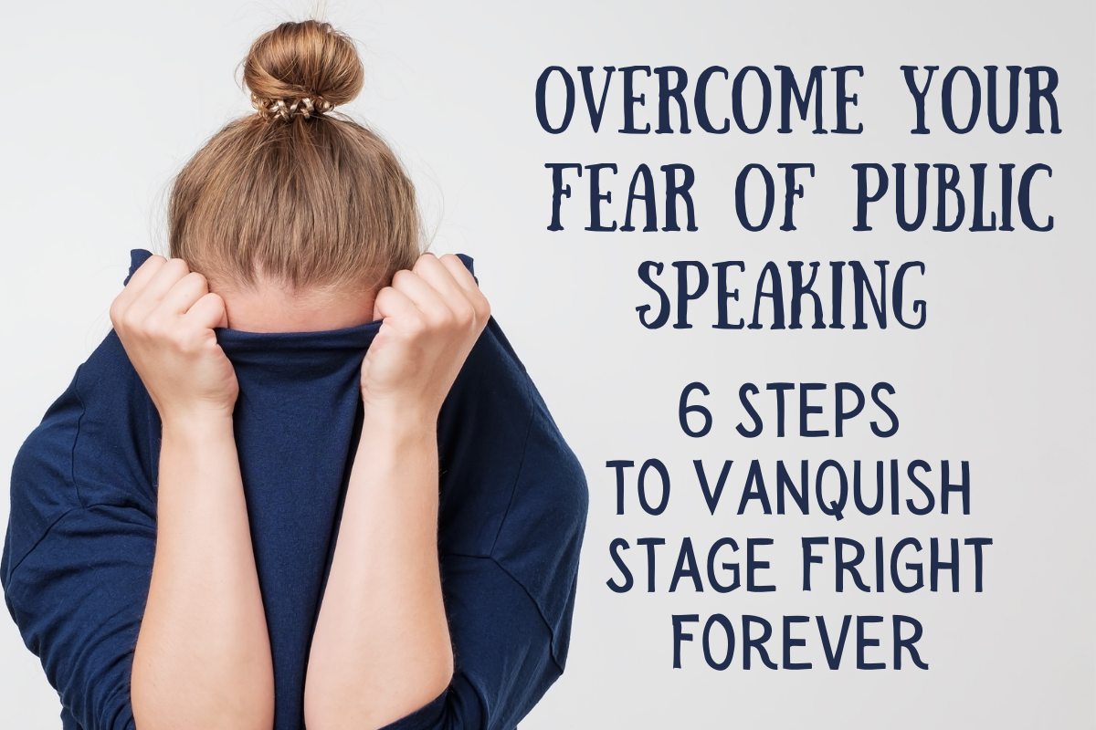 Overcome Your Fear of Public Speaking - Steps to Vanquish Stage Fright Forever