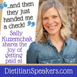 Sally Kuzemchak shares the joy of getting paid to speak at DietitianSpeakers.com.